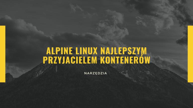 Alpine Linux najlepszym przyjacielem kontenerów