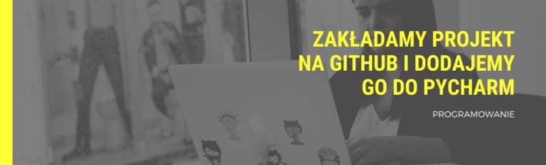 Zakładamy projekt na GitHub i dodajemy go do PyCharm