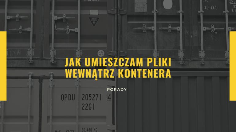 Docker Configs czyli jak umieszczam pliki wewnątrz kontenera