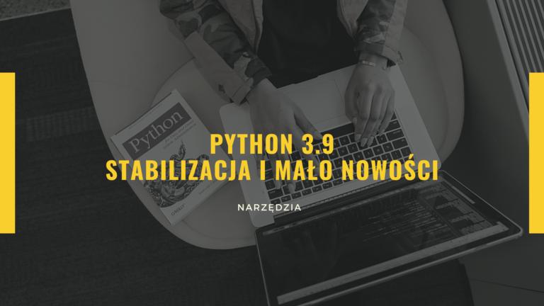 Python 3.9 - stabilizacja i mało nowości