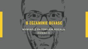 O egzaminie DEVASC - wywiad z Przemkiem Rogalą