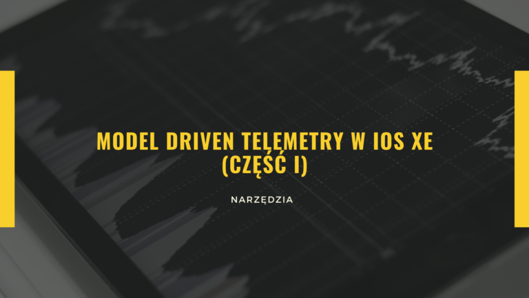 Model Driven Telemetry w IOS XE cz. 1