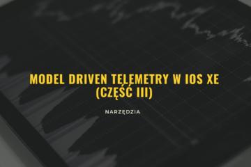 Model Driven Telemetry w IOS XE cz. 3