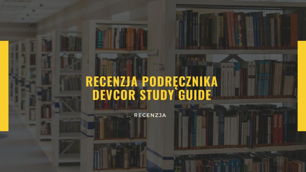 Recenzja podręcznika do DEVCOR Study Guide