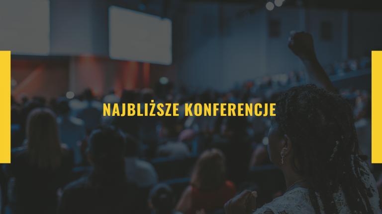 Najbliższe konferencje - jesień 2021